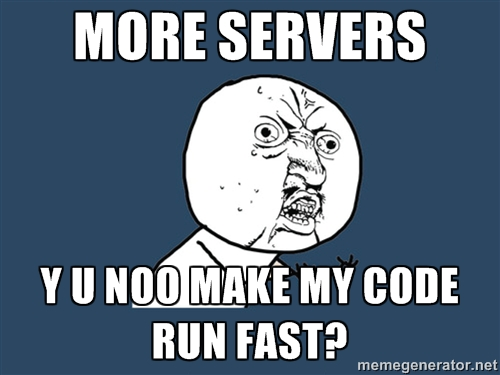 more servers y u noo make my code run fast?